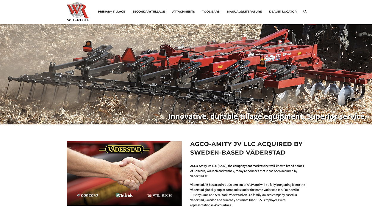 The Wil-Rich brand was part of the Agco-Amity Joint Venture, established in 2011, but now owned by Väderstad